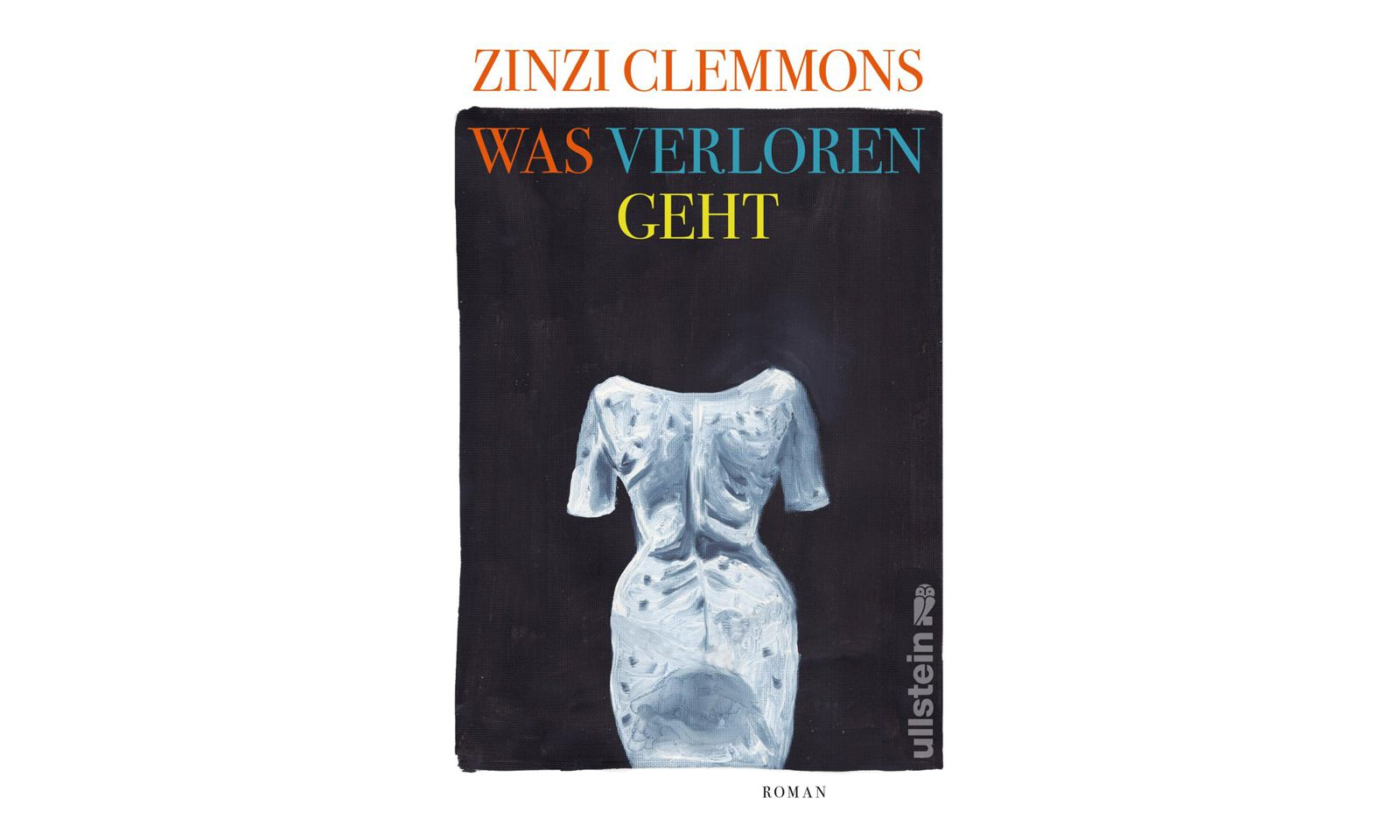"""Zinzi Clemmons: """"Was verloren geht"""". Übersetzt von Clara Drechsler und Harald Hellmann, Ullstein Verlag 240 Seiten, 20 Euro"""