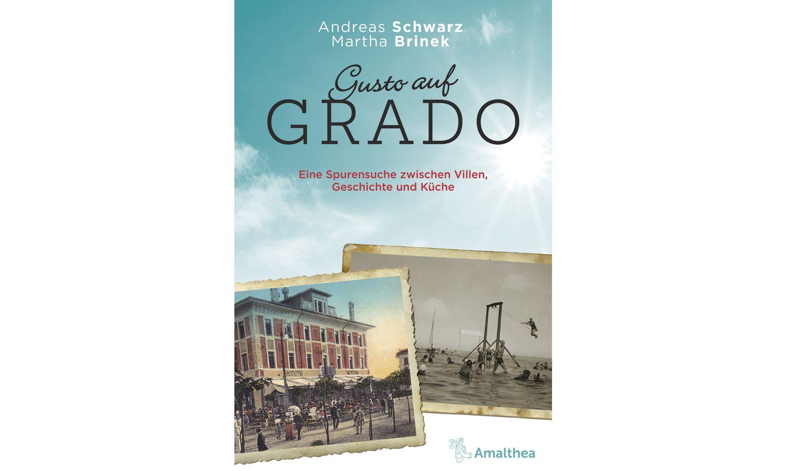 "Andreas Schwarz, Martha Brinek: ""Gusto auf Grado"" Amalthea Verlag, 256 Seiten, 15 Euro"
