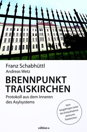 Franz Schabhüttl, Andreas Wetz; Brennpunkt Traiskirchen; edition a; 272 Seiten; € 21,90