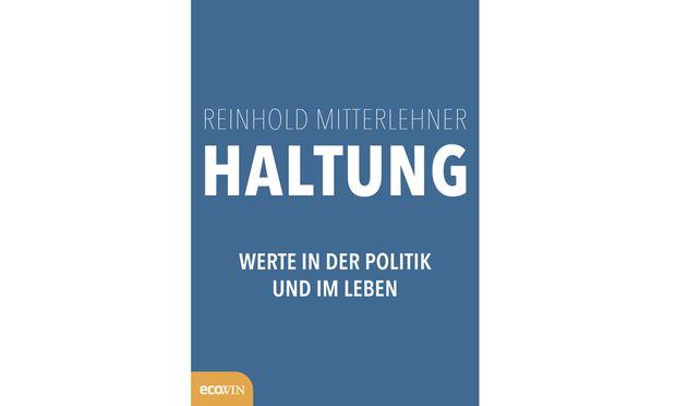 """Reinhold Mitterlehner """"Haltung"""" Ecowin 208 Seiten, 24 €"""