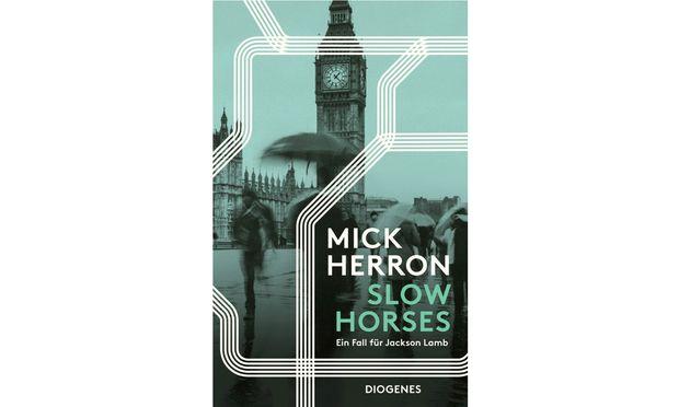 """Mick Herron: """"Slow Horses. Ein Fall für Jackson Lamb"""""""