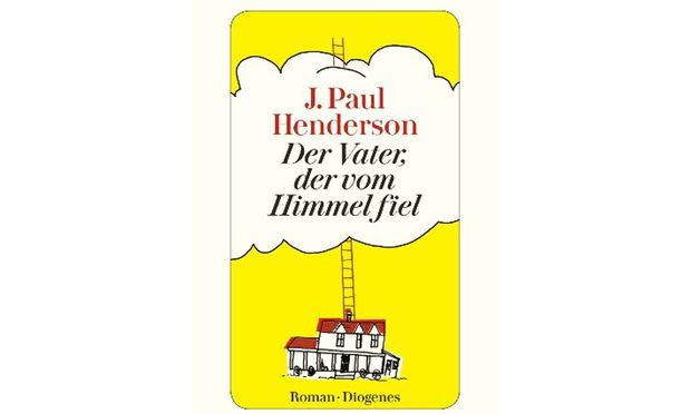 """J. Paul Henderson """"Der Vater, der vom Himmel fiel"""", übersetzt von Jenny Merling. Diogenes Verlag, 352 Seiten, 20,60 Euro."""
