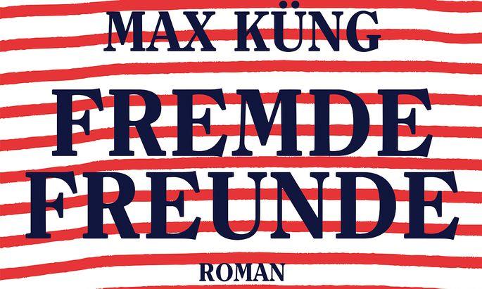 "Max Küng: ""Fremde Freunde"""