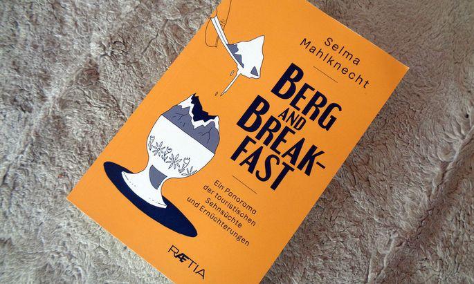 """Selma Mahlknecht, """"Berg and Breakfast. Ein Panorama der touristischen Sehnsüchte und Ernüchterungen"""", Raetia 2021."""