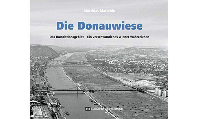 """Matthias Marschik: """"Die Donauwiese. Das Inundationsgebiet"""", Edition Winkler-Hermaden, 120 S., 21,90 Euro"""