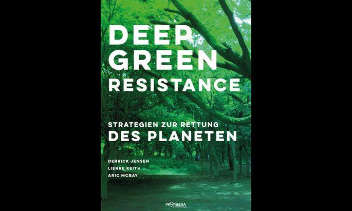 Derrick Jensen, Lierre Keith, Aric McBay Deep Green Resistance Strategien zur Rettung des Planeten. 350 S., brosch., € 22 (Promedia Verlag, Wien)