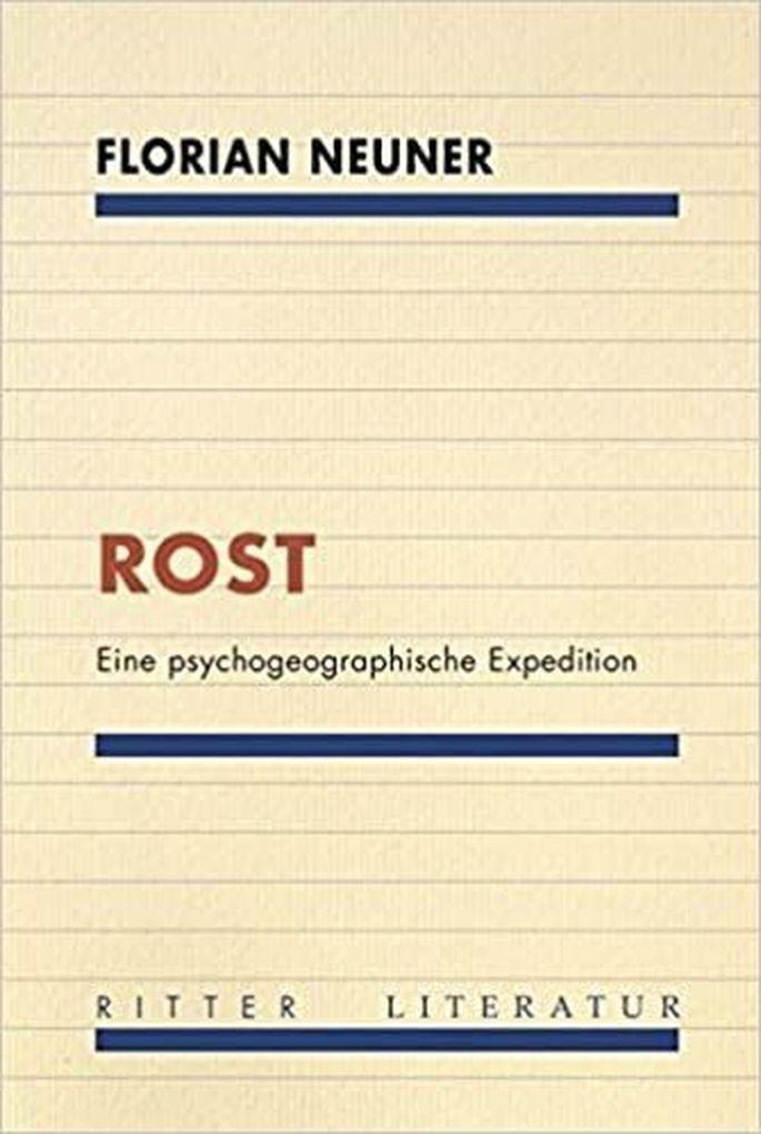 Florian NeunerRostEine psychogeographische Expedition. 208 S., brosch., € 18,90 (Ritter Verlag, Klagenfurt)