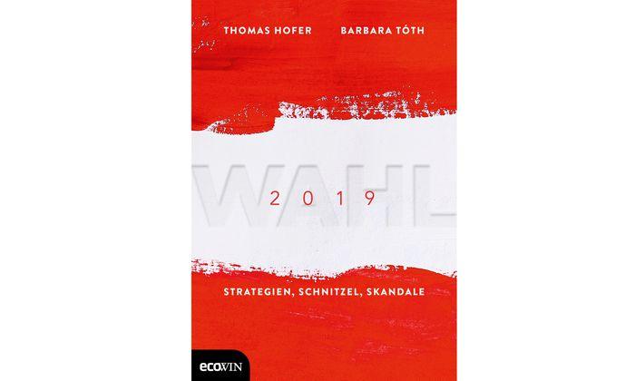 "Thomas Hofer, Barbara Toth (Hg.) ""Wahl 2019"" Ecowin 260 Seiten, 24 Euro"