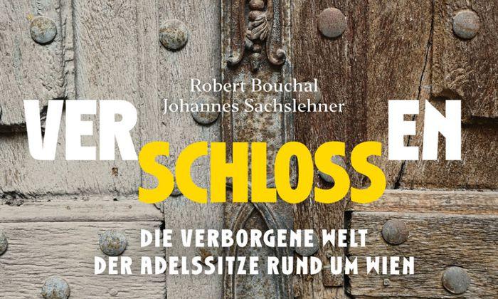 """Robert Bouchal, Johannes Sachslehner """"Verschlossen Die verborgene Welt der Adelssitze rund um Wien"""" Styria, 239 Seiten, € 29,-"""